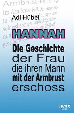 Hannah - Die Geschichte der Frau, die ihren Mann mit der Armbrust erschoss (Hardcover) - Hübel, Adi