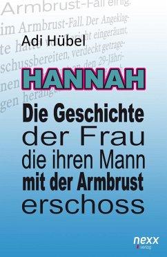 Hannah - Die Geschichte der Frau, die ihren Mann mit der Armbrust erschoss - Hübel, Adi