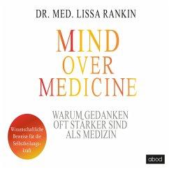 Mind over Medicine - Warum Gedanken oft stärker sind als Medizin (MP3-Download) - Rankin, Lissa