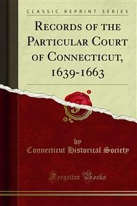 Records of the Particular Court of Connecticut, 1639-1663 (eBook, PDF)