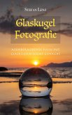 Glaskugel Fotografie (Fotografieren lernen, #3) (eBook, ePUB)