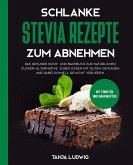 Schlanke Stevia Rezepte zum Abnehmen: Das gesunde Koch- und Backbuch zur natürlichen Zucker-Alternative. Süßes essen mit gutem Gewissen und dabei schnell Gewicht verlieren. Mit Punkten und Nährwerten (eBook, ePUB)