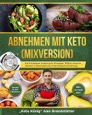 Abnehmen mit Keto (Mixversion) Die Schnellstart Anleitung für Einsteiger. Effektiv Gewicht verlieren in Rekordzeit durch die Ketogene Ernährung - Rezepte für den Thermomix - inkl. 14 Tage Diät (eBook, ePUB)