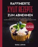 Raffinierte Xylit Rezepte zum Abnehmen: Zuckerfrei kochen, backen und im Handumdrehen schlank werden mit Birkenzucker. Inkl. Punkten und Nährwertangaben (eBook, ePUB)