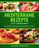 Mediterrane Rezepte zum Abnehmen: Das Kochbuch zur Mittelmeer-Diät. So genussvoll können Sie Ihre Herz-Kreislauf-Gesundheit fördern und dabei Gewicht verlieren (Inkl. Nährwerten und Punkten) (eBook, ePUB)
