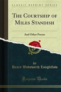 The Courtship of Miles Standish (eBook, PDF)