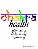 Chakra Health: Cleansing, Balancing, Opening (eBook, ePUB)