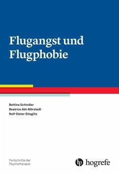 Flugangst und Flugphobie (eBook, ePUB) - Abt-Mörstedt, Beatrice; Schindler, Bettina; Stieglitz, Rolf-Dieter