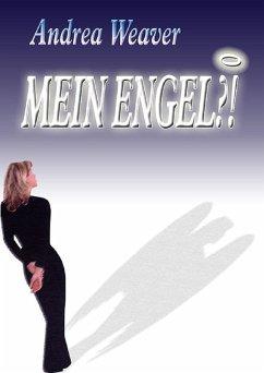 Mein Engel?! (eBook, ePUB) - Weaver, Andrea