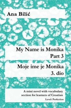 My Name is Monika - Part 3 / Moje ime je Monika - 3. dio (eBook, ePUB) - Bilic, Ana