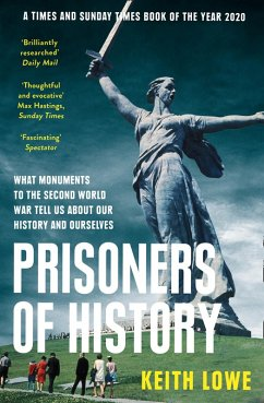Prisoners of History: What Monuments to the Second World War Tell Us About Our History and Ourselves (eBook, ePUB) - Lowe, Keith