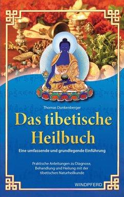 Das tibetische Heilbuch (eBook, ePUB) - Dunkenberger, Thomas