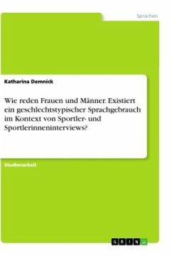 Wie reden Frauen und Männer. Existiert ein geschlechtstypischer Sprachgebrauch im Kontext von Sportler- und Sportlerinneninterviews?