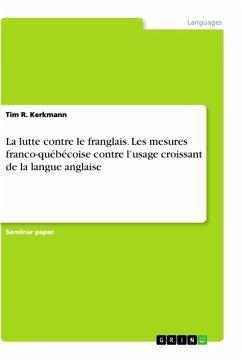 La lutte contre le franglais. Les mesures franco-québécoise contre l'usage croissant de la langue anglaise