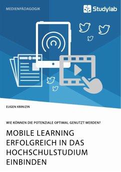 Mobile Learning erfolgreich in das Hochschulstudium einbinden. Wie können die Potenziale optimal genutzt werden? (eBook, PDF)