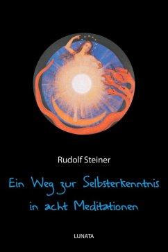 Ein Weg zur Selbsterkenntnis des Menschen in acht Meditationen (eBook, ePUB) - Steiner, Rudolf