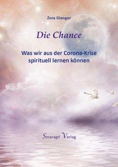 Die Chance - Was wir aus der Corona-Krise spirituell lernen können (eBook, ePUB) - Gienger, Zora