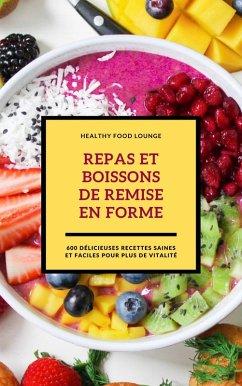 Repas Et Boissons De Remise En Forme: 600 Délicieuses Recettes Saines Et Faciles Pour Plus De Vitalité (eBook, ePUB) - Lounge, Healthy Food