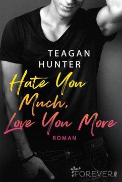 Hate You Much, Love You More / College Love Bd.2 (eBook, ePUB) - Hunter, Teagan
