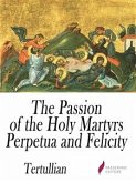The Passion of the Holy Martyrs Perpetua and Felicity (eBook, ePUB)