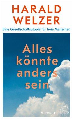 Alles könnte anders sein (eBook, ePUB) - Welzer, Harald