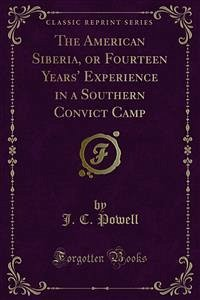The American Siberia, or Fourteen Years' Experience in a Southern Convict Camp (eBook, PDF)