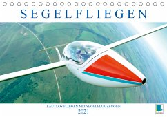Segelfliegen: Lautlos fliegen mit Segelflugzeugen (Tischkalender 2021 DIN A5 quer)