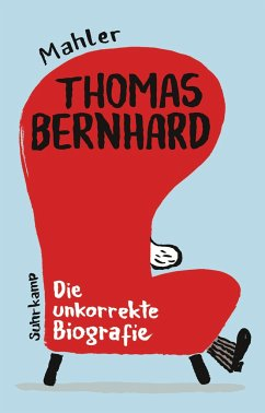 Thomas Bernhard. Die unkorrekte Biografie - Mahler, Nicolas