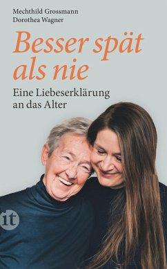 Besser spät als nie - Grossmann, Mechthild;Wagner, Dorothea