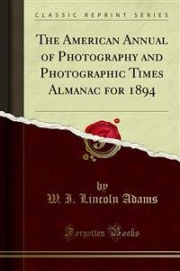 The American Annual of Photography and Photographic Times Almanac for 1894 (eBook, PDF)