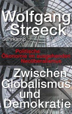Zwischen Globalismus und Demokratie - Streeck, Wolfgang