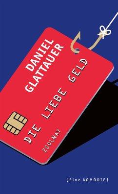 Die Liebe Geld - Glattauer, Daniel
