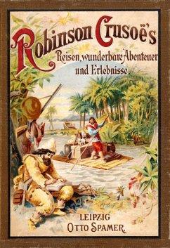 Robinson Crusoe's Reisen, wunderbare Abenteuer und Erlebnisse (eBook, ePUB) - Defoe, Daniel
