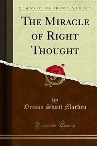 The Miracle of Right Thought (eBook, PDF) - Swett Marden, Orison