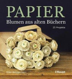 Papier-Blumen aus alten Büchern - Brüggemann, Anka