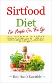 Sirtfood Diet For People On The Go: Delicious and Easy Lunch & Snack Recipes To Help You Activate The Skinny Gene, Burn Fat and Loose Weight Fast! (2, #2) (eBook, ePUB)