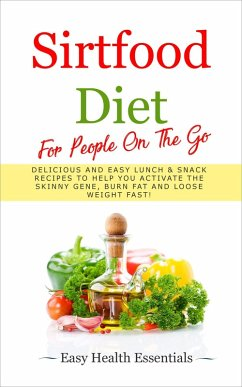 Sirtfood Diet For People On The Go: Delicious and Easy Lunch & Snack Recipes To Help You Activate The Skinny Gene, Burn Fat and Loose Weight Fast! (2, #2) (eBook, ePUB) - Essentials, Easy Health