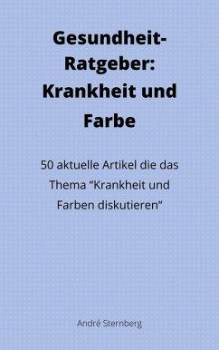 Gesundheit-Ratgeber: Krankheit und Farbe (eBook, ePUB) - Sternberg, Andre