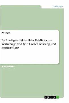 Ist Intelligenz ein valider Prädiktor zur Vorhersage von beruflicher Leistung und Berufserfolg?