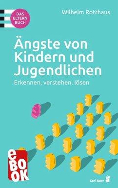 Ängste von Kindern und Jugendlichen - Das Elternbuch (eBook, ePUB) - Rotthaus, Wilhelm