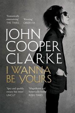 I Wanna Be Yours (eBook, ePUB) - Cooper Clarke, John