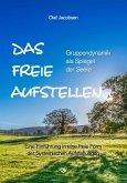 DAS FREIE AUFSTELLEN - Gruppendynamik als Spiegel der Seele (eBook, ePUB)