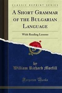 A Short Grammar of the Bulgarian Language (eBook, PDF)
