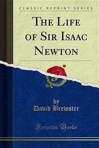 The Life of Sir Isaac Newton (eBook, PDF)