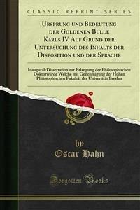 Ursprung und Bedeutung der Goldenen Bulle Karls IV. Auf Grund der Untersuchung des Inhalts der Disposition und der Sprache (eBook, PDF)