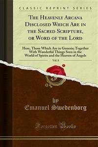 The Heavenly Arcana Disclosed Which Are in the Sacred Scripture, or Word of the Lord (eBook, PDF)