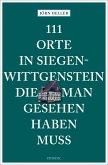 111 Orte in Siegen-Wittgenstein, die man gesehen haben muss