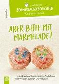 5-Minuten-Schmunzelgeschichten: Aber bitte mit Marmelade!