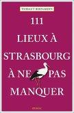 111 Lieux à Strasbourg à ne pas manquer