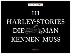 111 Harley-Stories, die man kennen muss - Mangartz, Dirk